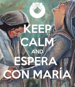 Poster: KEEP CALM AND ESPERA  CON MARÍA