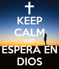 Poster: KEEP CALM AND ESPERA EN DIOS