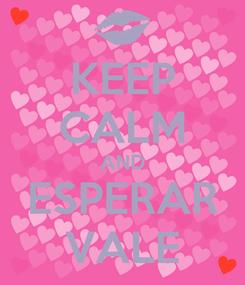 Poster: KEEP CALM AND ESPERAR VALE