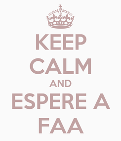 Poster: KEEP CALM AND ESPERE A FAA