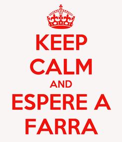Poster: KEEP CALM AND ESPERE A FARRA