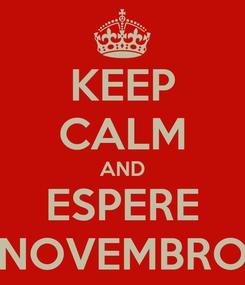 Poster: KEEP CALM AND ESPERE NOVEMBRO