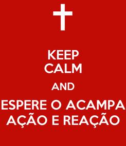 Poster: KEEP CALM AND ESPERE O ACAMPA AÇÃO E REAÇÃO