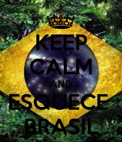 Poster: KEEP CALM AND ESQUECE  BRASIL