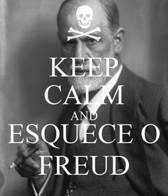 Poster: KEEP CALM AND ESQUECE O FREUD