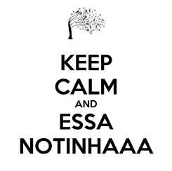 Poster: KEEP CALM AND ESSA NOTINHAAA