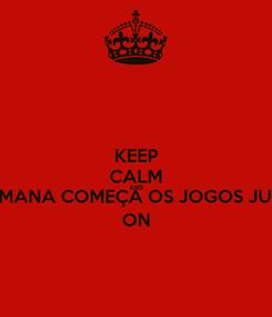 Poster: KEEP CALM AND ESSA SEMANA COMEÇA OS JOGOS JURIDICOS ON