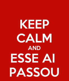 Poster: KEEP CALM AND ESSE AI  PASSOU