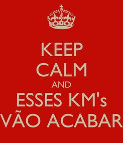 Poster: KEEP CALM AND ESSES KM's VÃO ACABAR