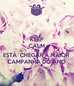 Poster: KEEP CALM AND ESTÁ  CHEGAR A MAIOR CAMPANHA DO ANO