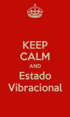 Poster: KEEP CALM AND Estado Vibracional