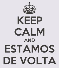 Poster: KEEP CALM AND ESTAMOS DE VOLTA