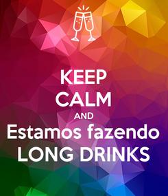 Poster: KEEP CALM AND Estamos fazendo LONG DRINKS