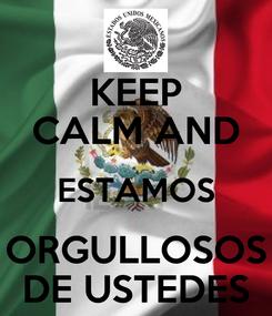 Poster: KEEP CALM AND ESTAMOS ORGULLOSOS DE USTEDES