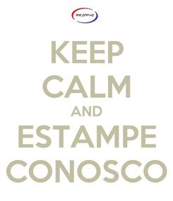 Poster: KEEP CALM AND ESTAMPE CONOSCO