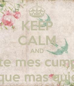 Poster: KEEP CALM AND este mes cumple lo que mas quiero