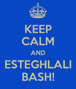 Poster: KEEP CALM AND ESTEGHLALI BASH!