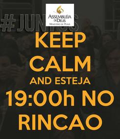 Poster: KEEP CALM AND ESTEJA 19:00h NO RINCAO