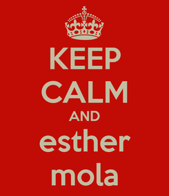 Poster: KEEP CALM AND esther mola