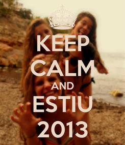 Poster: KEEP CALM AND ESTIU 2013