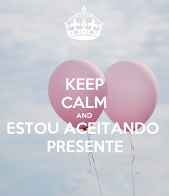 Poster: KEEP CALM AND ESTOU ACEITANDO  PRESENTE