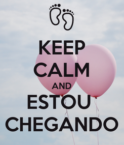 Poster: KEEP CALM AND ESTOU  CHEGANDO
