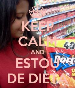 Poster: KEEP CALM AND ESTOU DE DIETA