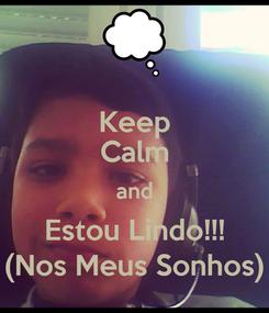 Poster: Keep Calm and Estou Lindo!!! (Nos Meus Sonhos)