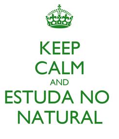 Poster: KEEP CALM AND ESTUDA NO  NATURAL
