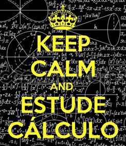 Poster: KEEP CALM AND  ESTUDE CÁLCULO