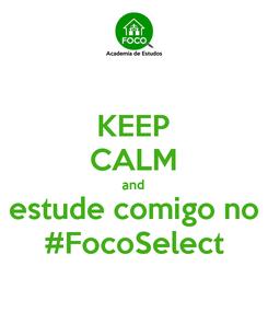Poster: KEEP CALM and estude comigo no #FocoSelect