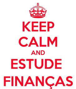 Poster: KEEP CALM AND ESTUDE  FINANÇAS