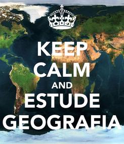 Poster: KEEP CALM AND ESTUDE GEOGRAFIA