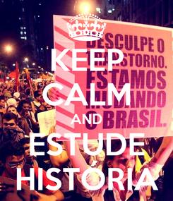 Poster: KEEP CALM AND ESTUDE HISTÓRIA