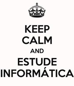 Poster: KEEP CALM AND ESTUDE INFORMÁTICA