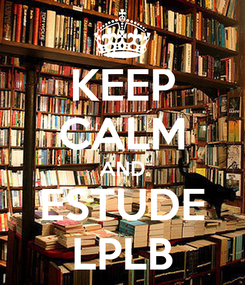 Poster: KEEP CALM AND ESTUDE LPLB