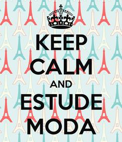 Poster: KEEP CALM AND ESTUDE MODA