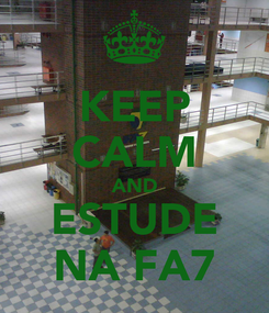 Poster: KEEP CALM AND ESTUDE NA FA7