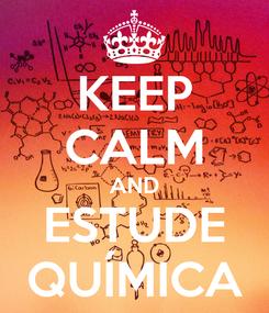 Poster: KEEP CALM AND ESTUDE QUÍMICA