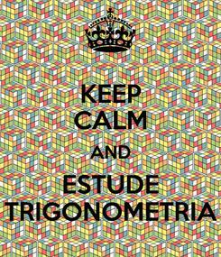 Poster: KEEP CALM AND ESTUDE TRIGONOMETRIA