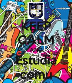 Poster: KEEP CALM AND Estudia comu