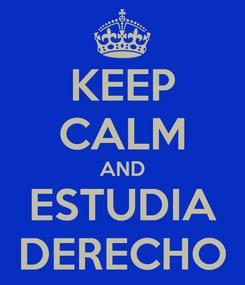 Poster: KEEP CALM AND ESTUDIA DERECHO
