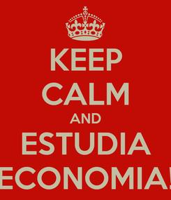 Poster: KEEP CALM AND ESTUDIA ECONOMIA!