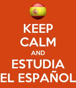 Poster: KEEP CALM AND ESTUDIA EL ESPAÑOL