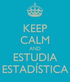 Poster: KEEP CALM AND ESTUDIA ESTADÍSTICA