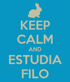 Poster: KEEP CALM AND ESTUDIA FILO