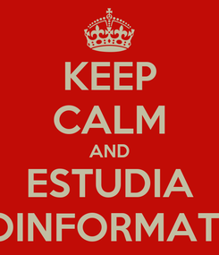 Poster: KEEP CALM AND ESTUDIA GEOINFORMATICA
