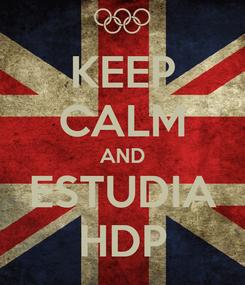 Poster: KEEP CALM AND ESTUDIA HDP