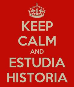 Poster: KEEP CALM AND ESTUDIA HISTORIA