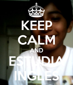 Poster: KEEP CALM AND ESTUDIA INGLES